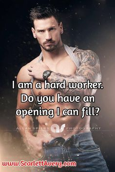 I am a hard worker. Do you have an opening I can fill? www.ScarlettAvery.com