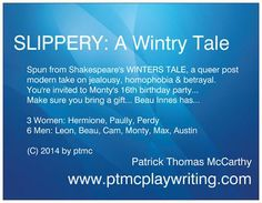 SLIPPERY: A WIntry Tale spun from Shakespeare's A WINTER'S TALE, a queer post modern take....
