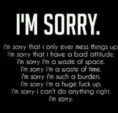 I have never actually related with something more, like my friend I'd always asking why I'm always saying sorry, it's because I think that I'm always at fault!