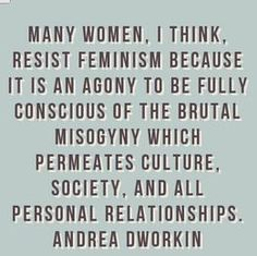 Many women, I think, resist feminism because it is an agony to be fully conscious of the brutal misogyny which permeates culture, society, and all personal relationships. Feminist Af, Feminist Quotes, Intersectional Feminism, Patriarchy, Oppression, Lettering, Equality, Just In Case, At Least