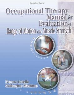 Occupational Therapy Manual for the Evaluation of Range of Motion and Muscle Strength by Donna Latella. $122.29. Edition - 1. Publisher: Delmar Cengage Learning; 1 edition (February 14, 2003). Author: Donna Latella. Publication: February 14, 2003