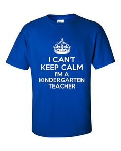 I Can't Keep Calm I'm A Kindergarten Teacher Funny Teachers Printed T Shirt For Men & Women Great Back To School Tee