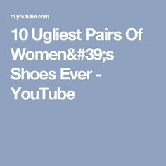 82df95e191c4 10 Ugliest Pairs Of Women s Shoes Ever
