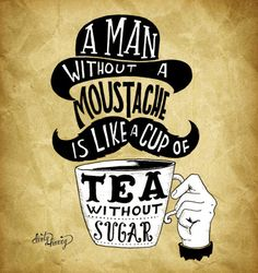 Dirty Harry - A man without a moustache is like a cup o tea without sugar