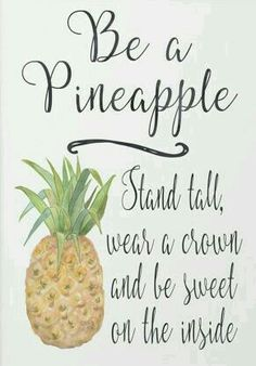 Always be a pineapple. Always be yourself.