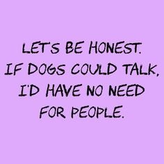 I don't need them to speak out loud. And I already have very little need for people. #DogMom