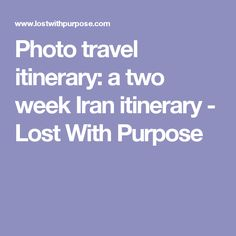 Photo travel itinerary: a two week Iran itinerary - Lost With Purpose