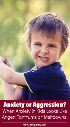 Anxiety or Aggression? When Anxiety in Children Looks Like Anger, Tantrums, or Meltdowns #anxiety