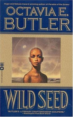 Wild Seed by Octavia E. Butler African American Science Fiction - this woman is an incredible storyteller.... the BEST kind of science fiction!