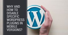 Why and How to Disable Specific WordPress Plugins in Mobile Versions?