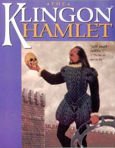 """One has not experienced Hamlet until it has been seen in the original Klingon"""