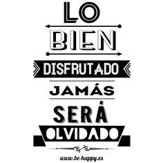 """""""Lo bien disfrutado jamás será olvidado"""". www.be-happy.es #frases #reflexiones #citas #pensamientos #laminas #illustration"""