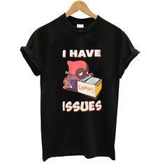 deadpool i have issue #tshirt #graphictee #awsome #tee #funnyshirt