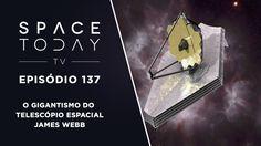 Space Today Ep.137 - O Gigantismo do Telescópio Espacial James Webb