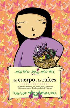 Libro: Del cuerpo a las raíces, uso de plantas medicinales para la salud sexual y reproductiva, testimonios de mujeres de la Quinta Región de Valparaíso