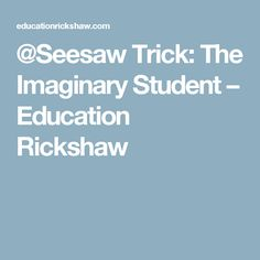 @Seesaw Trick: The Imaginary Student – Education Rickshaw