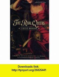The Rival Queens Fidelis Morgan ,   ,  , ASIN: B005QHQK06 , tutorials , pdf , ebook , torrent , downloads , rapidshare , filesonic , hotfile , megaupload , fileserve