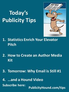Publicity Tips–Statistics Enrich Your Elevator Pitch: In the Feb. 21 issue, study your #elevatorpitch . Regardless of what you do for a living, numbers and statistics enrich your elevator pitch. Join me at 4 p.m. Eastern on Thursday, Feb. 23, for a free one-hour webinar on creating a killer #authormediakit. Also, learn how sending email tips or a newsletter will help you stand out from the many other #authors. #publicitytips #emailmarketing