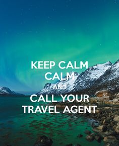 KEEP CALM CALM AND CALL YOUR TRAVEL AGENT