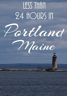 Less Than 24 Hours in Portland, Maine