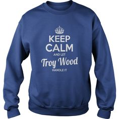 Troy Wood Shirts keep calm and let Troy Wood handle it Troy Wood Tshirts Troy Wood T-Shirts Name shirts Troy Wood my name Troy Wood guys ladies tees Hoodie Sweat Vneck Shirt for Troy Wood #gift #ideas #Popular #Everything #Videos #Shop #Animals #pets #Arc