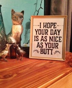 Hahaa!!!  daily odd compliment - well it looks like we have the next sign to hang in the house