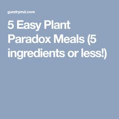 5 Easy Plant Paradox Meals (5 ingredients or less!)