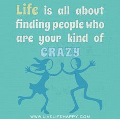 Life is all about finding people who are your kind of crazy. by deeplifequotes, via Flickr
