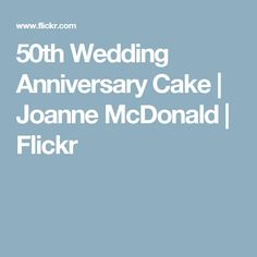 50th Wedding Anniversary Cake | Joanne McDonald | Flickr