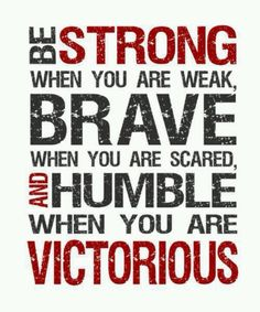 Be brave be strong be humble