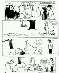 Calvin and Hobbes Snow Art One of my favorites! Calvin And Hobbes Comics, Calvin And Hobbes Snowmen, Calvin And Hobbes Christmas, I Love To Laugh, Make Me Smile, Hobbes And Bacon, 4 Panel Life, Friday Humor, Humor Grafico