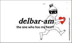 Repeat after me:             Dooset daram= I love you  delbar-am, the one who has my heart  And.. Persian (Farsi) is completely different from Arabic.. It's like comparing Italian and Spanish...