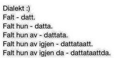 Norwegian! Bokmål VS. dialect!