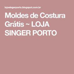 Moldes de Costura Grátis ~ LOJA SINGER PORTO