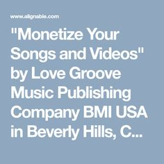 """""""Monetize Your Songs and Videos"""" by Love Groove Music Publishing Company BMI USA in Beverly Hills, CA - Alignable"""