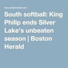 South softball: King Philip ends Silver Lake's unbeaten season | Boston Herald