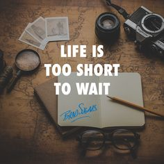 Stop postponing your dreams and start acting. You have less time than you think.
