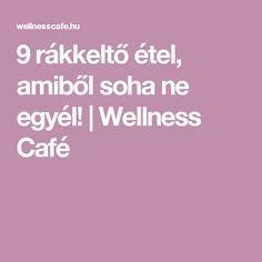 9 rákkeltő étel, amiből soha ne egyél! | Wellness Café