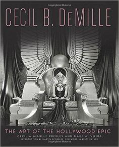 Cecil B. DeMille: The Art of the Hollywood Epic: Cecilia de Mille Presley, Mark A. Vieira, Martin Scorsese, Brett Ratner: 9780762454907: Amazon.com: Books
