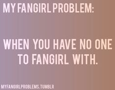 Sometimes happens...There's a difference between a fan and a hardcore fangirl :):