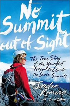 No Summit out of Sight: The True Story of the Youngest Person to Climb the Seven Summits: Jordan Romero, Linda LeBlanc: 9781481432764: Amazon.com: Books