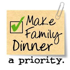 MAKE FAMILY DINNER A PRIORITY Promotes Family Meals