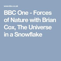 BBC One - Forces of Nature with Brian Cox, The Universe in a Snowflake