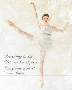 Everything Dances:  Maya Angelou Quote with Ballet Dance Mixed Media Fine Art Reproduction Print