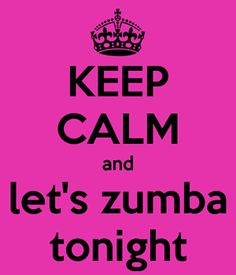 Keep Calm and Let's Zumba Tonight!
