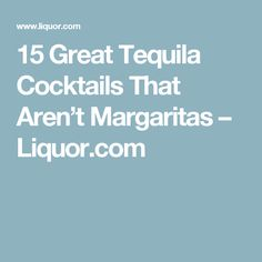 15 Great Tequila Cocktails That Aren't Margaritas – Liquor.com