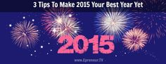 3 Tips To Make 2015 Your Best Year Yet