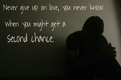 Never give up on love, you never knew when you might get a second chance.