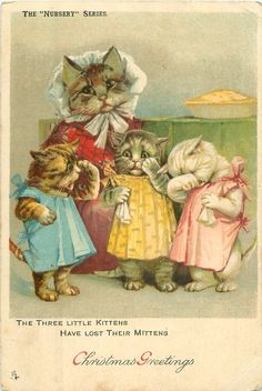 """""""The Three Little Kittens Have Lost Their Mittens"""" vintage Christmas postcard. I Love Cats, Crazy Cats, Cute Cats, Look Vintage, Vintage Art, Little Kittens, Cats And Kittens, Louis Wain Cats, Gatos Cats"""