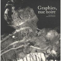 Graphies, nue noire / texte d'Eric Brogniet, photographies de Marianne Grimont - Bruxelles : Tétras Lyre, imp. 2013